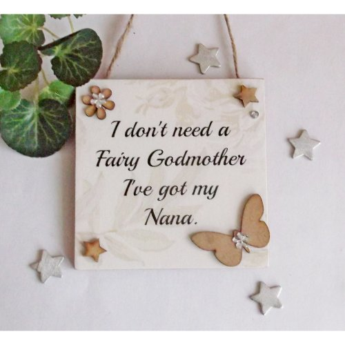 I don't need a fairy Godmother I've got my Nana Wooden Gift Plaque
