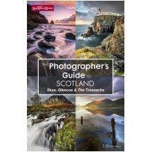 The Photographer's Guide to Scotland - Skye, Glen Coe & the Trossachs