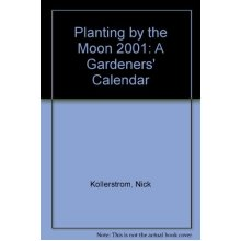 Planting by the Moon 2001: A Gardeners' Calendar