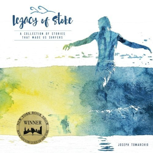 Legacy of Stoke: A Collection of the Stories that Made Us Surfers: Volume 1