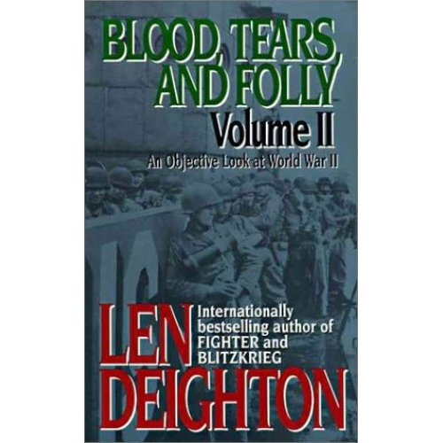 Blood, Tears, and Folly: An Objective Look at World War II: 2
