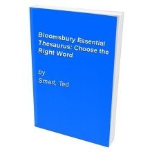Bloomsbury Essential Thesaurus: Choose the Right Word