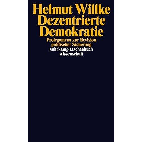 Dezentrierte Demokratie: Prolegomena zur Revision politischer Steuerung