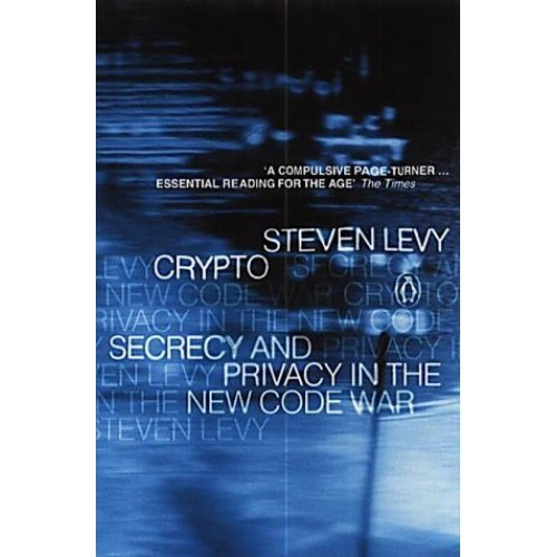 Crypto: Secrecy and Privacy in the New Cold War (Penguin Press Science)