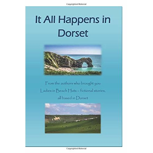 It All Happens in Dorset: Fictional short stories all based in Dorset (Ladies in Beach Huts)