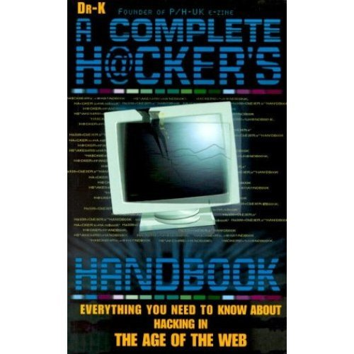 A Complete h@Cker's Handbook: Everything You Need to Know about Hacking in the Age of the Web