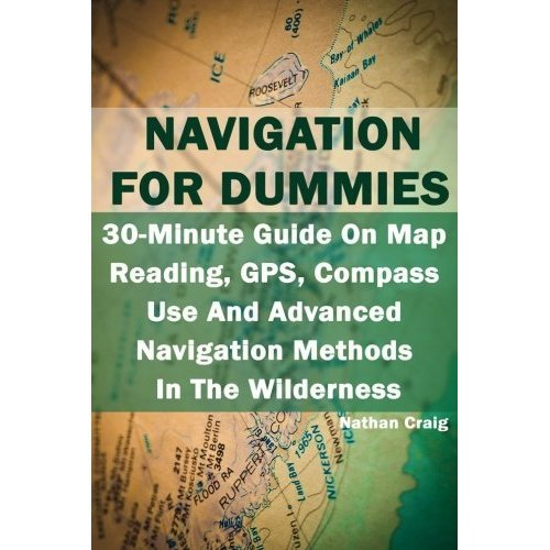 Navigation For Dummies: 30-Minute Guide On Map Reading, GPS, Compass Use And Advanced Navigation Methods In The Wilderness: (Prepper's Guide,...
