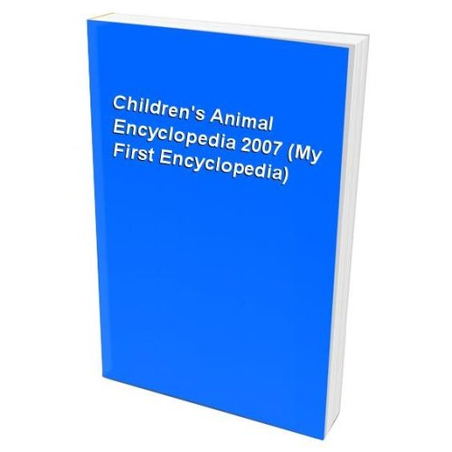 Children's Animal Encyclopedia 2007 (My First Encyclopedia)
