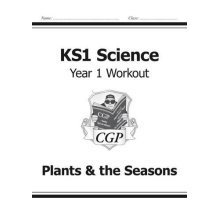 KS1 Science Year One Workout: Plants & the Seasons (for the New Curriculum)