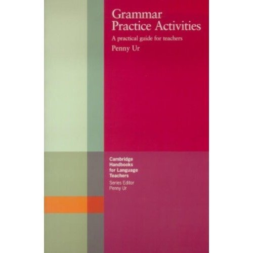 Grammar Practice Activities: a Practical Guide for Teachers (cambridge Handbooks for Language Teachers)