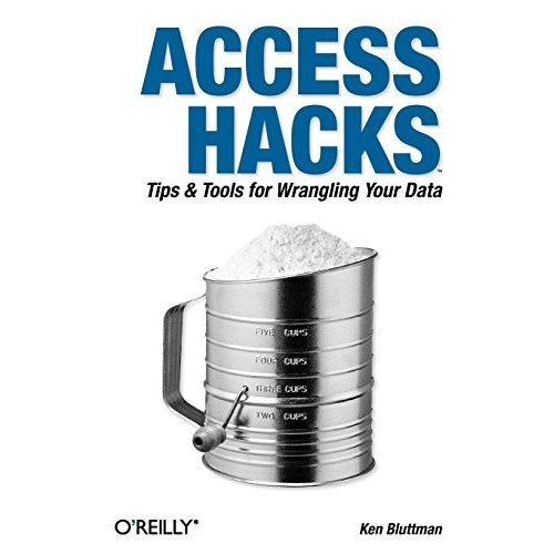 Access Hacks: Tips & Tools for Wrangling Your Data: Tips and Tools for Wrangling Your Data