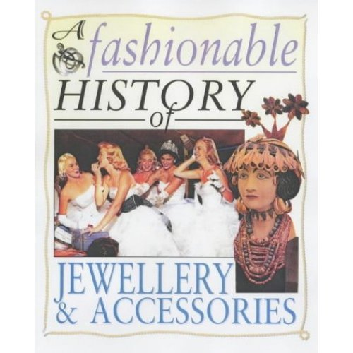 A Fashionable History of: Jewellery and Accessories Hardback (A Fashionable History of Costume)