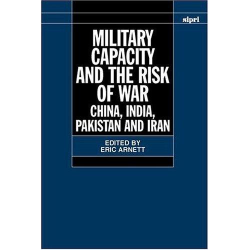 Military Capacity and the Risk of Wa: China, India, Pakistan and Iran (SIPRI Monographs)