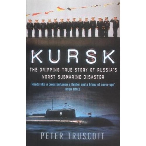 """""""Kursk"""": The Gripping True Story of Russia's Worst Submarine Disaster"""