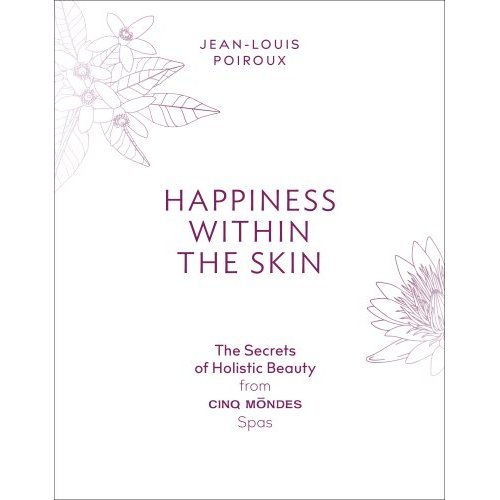 Happiness Within The Skin: The Secrets of Beauty by the Founder of Cin