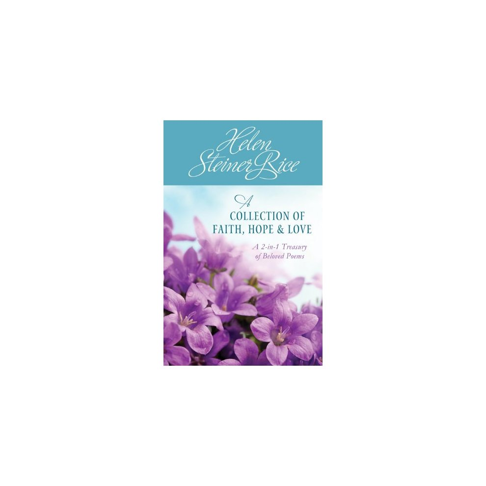 Helen Steiner Rice: A Collection of Faith, Hope, & Love: A 2