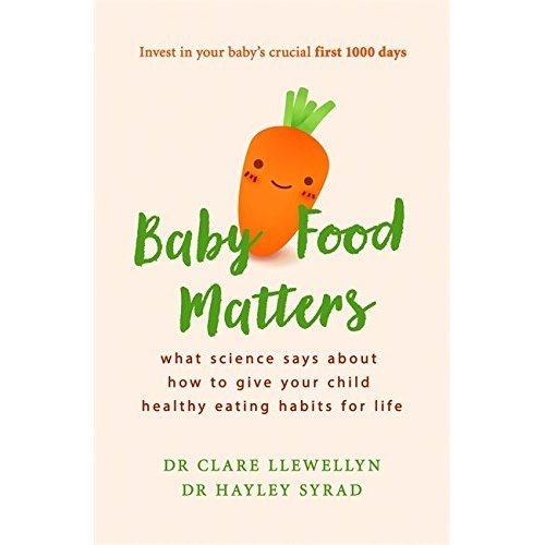 Baby Food Matters: What science says about how to give your child healthy eating habits for life