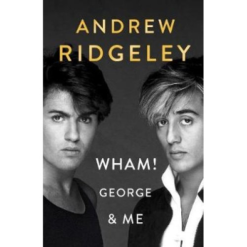 Wham! George & Me - Andrew Ridgeley | Wham! Biography