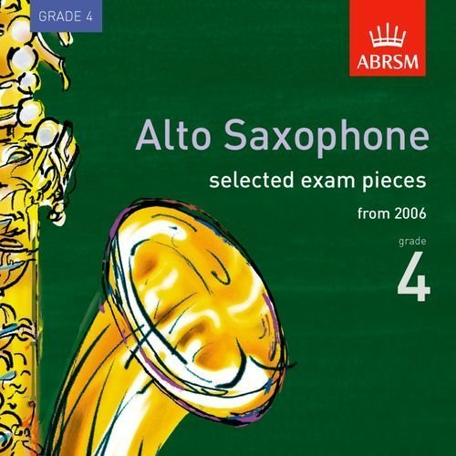 Selected Alto Saxophone Exam Recordings, from 2006, Grade 4 (ABRSM Exam Pieces)