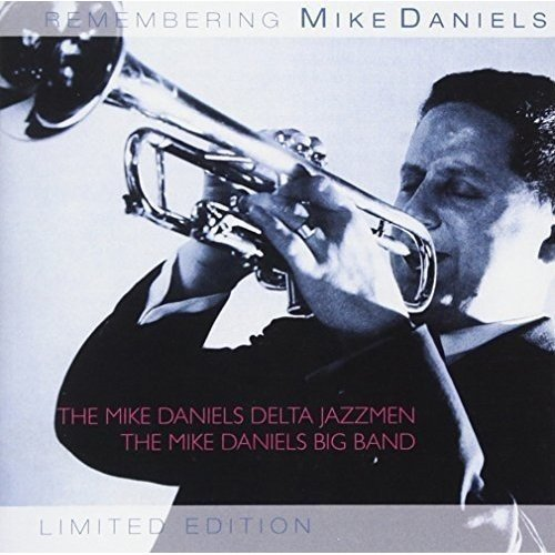 The Mike Daniels Delta Jazzmen and The Mike Daniels Big Band - Remembering Mike Daniels [CD]