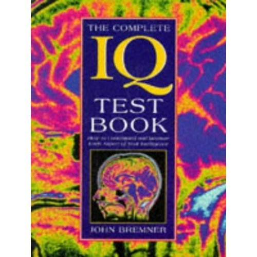 The Complete Iq Test Book: How to Understand and Measure Each Aspect of Your Intelligence