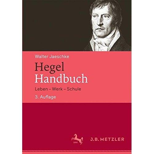 Hegel-Handbuch: Leben - Werk - Schule