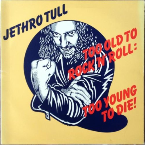 Too Old To Rock N' Roll: Too Young To Die (UK 1976) , Jethro Tull