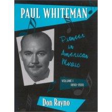Paul Whiteman: Pioneer in American Music, 1890-1930: 1890-1930 v. 1 (Studies in Jazz)
