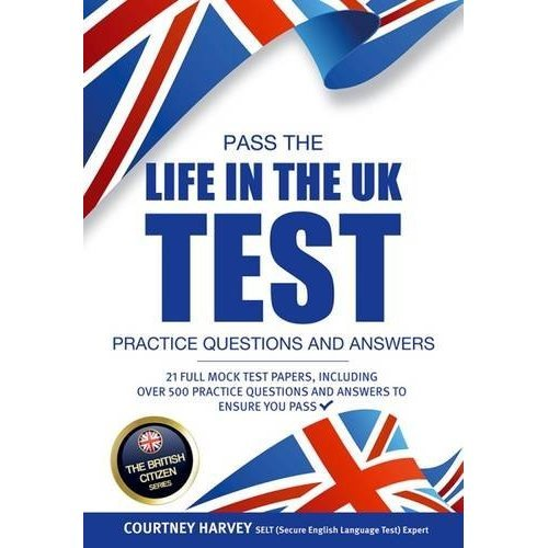 Pass the Life in the UK Test: Practice Questions & Answers 2017 Edition - With 21 Mock Tests/500+ Questions! (British Citizenship Series) (The Bri...