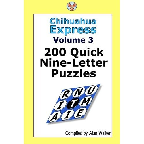 Chihuahua Express Volume 3: 200 Quick Nine-letter Puzzles