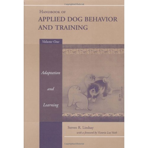Handbook of Applied Dog Behaviour and Training: Principles of Behavioural Adaption and Learning v.1: Principles of Behavioural Adaption and Learni...