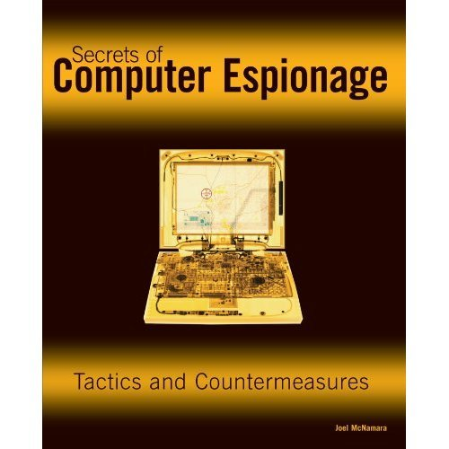 Secrets of Computer Espionage: Tactics and Countermeasures