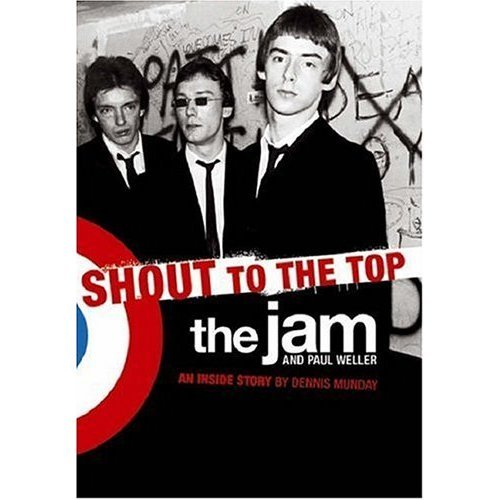 "Shout to the Top: The ""Jam"" and Paul Weller: The ""Jam"" and Paul Weller"