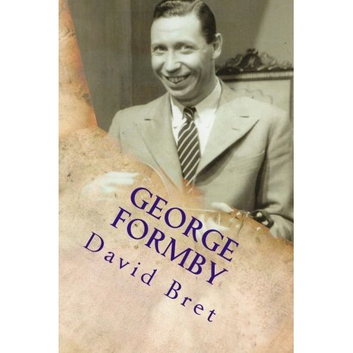 George Formby: The Biography