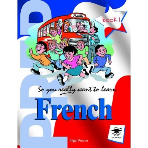So You Really Want to Learn French Book 1: A Textbook for Key Stage 2 and Common Entrance