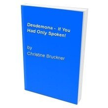 Desdemona -  if You Had Only Spoken!