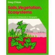 Soils, Vegetation, Ecosystems (Conceptual Frameworks in Geography)