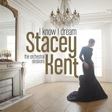 Stacey Kent - I Know I Dream : The Orchestral Sessions [CD]
