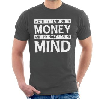 With My Mind On My Money And My Money On My Mind Snoop Dogg Gin And Juice Lyrics Men's T-Shirt