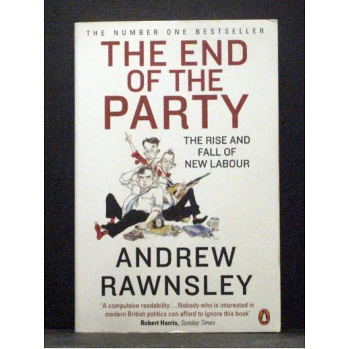 The End of the Party Rise and Fall of New Labour