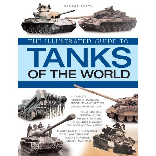 The Illus Gde To Tanks: An Illustrated History and Comprehensive Directory of Tanks from Around the World, with Over 700 Photographs